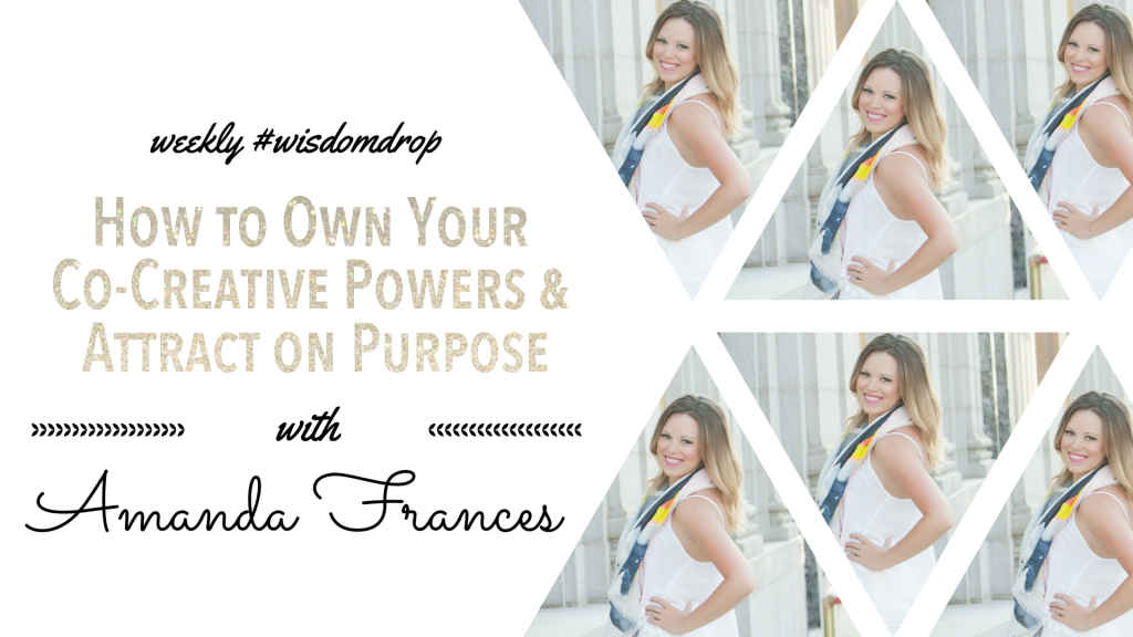 How to Own Your Co-Creative Powers & Attract on Purpose